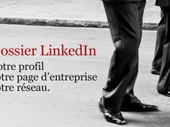 Dossier LinkedIn : Votre profil, votre page d'entreprise, votre réseau.