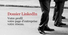 Dossier LinkedIn : Votre profil, votre page d'entreprise, votre réseau