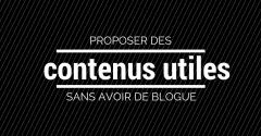Proposer des contenus utiles sans avoir de blogue