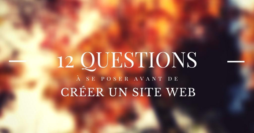 12 questions à se poser avant de créer un site web