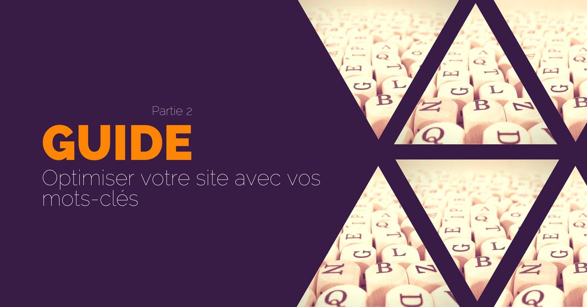 Guide (2/2) : Optimiser votre site Web avec vos mots-clés